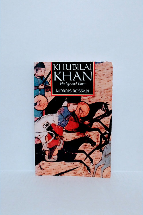 Khubilai Khan: His Life and Times by Morris Rossab
