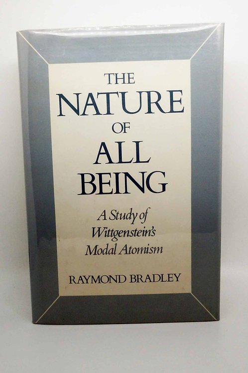 The Nature of All Being: A Study of Wittgenstein's Modal Atomism by Bradley