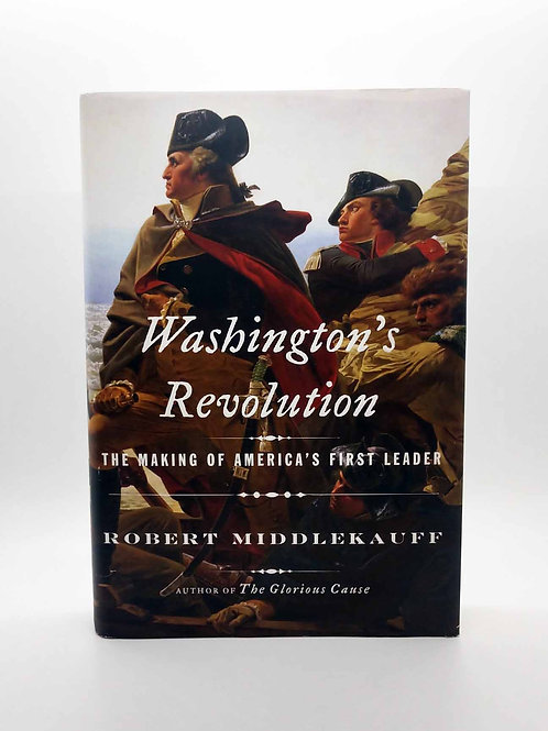 Washington's Revolution: The Making of America's First Leader by Middlekauff