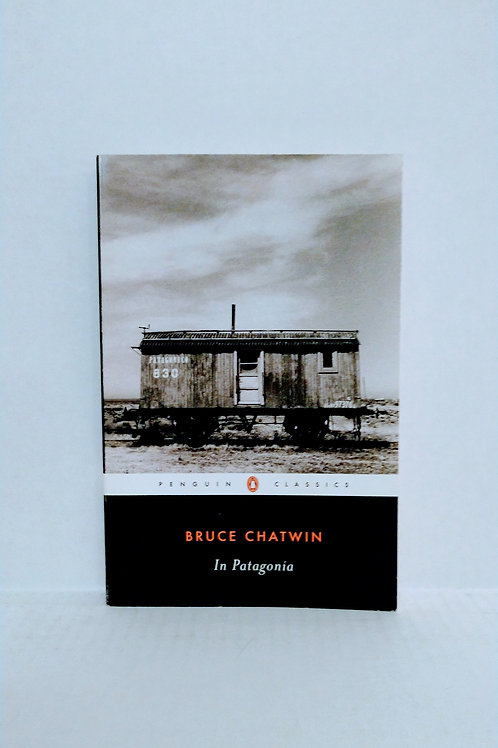 In Patagonia (Penguin Classics) by Bruce Chatwin