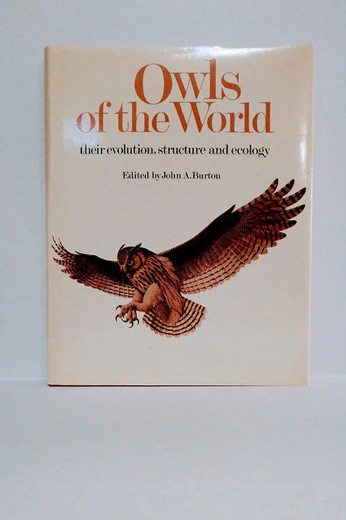 Owls of the World: Their Evolution, Structure and Ecology by John A.