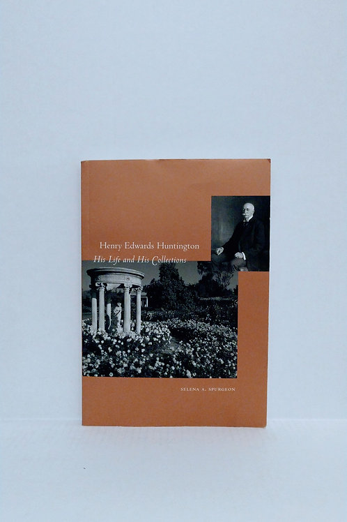 Henry Edwards Huntington: His Life and Collections: A Docent Guide