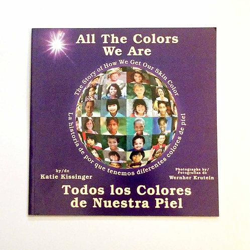 All the Colors We Are: Todos los Colores de Nuestra Piel by Katie Kissinger