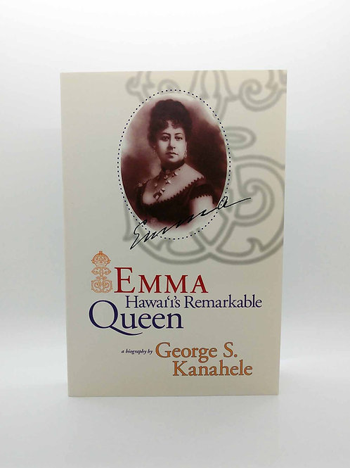 Emma: Hawai'i's Remarkable Queen by George S. Kanahele