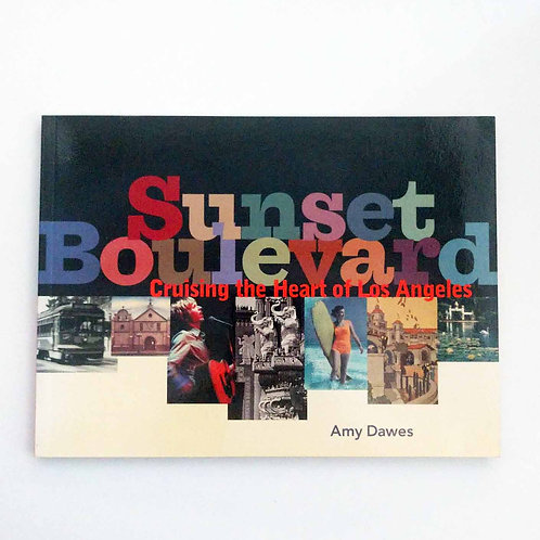 Sunset Boulevard: Cruising the Heart of Los Angeles by Amy Dawes
