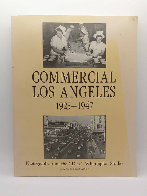 """Commercial Los Angeles 1925-1947: Photographs from the """"Dick"""" Whittington Studio"""