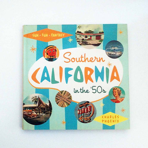 Southern California in the '50s: Sun, Fun and Fantasy by Charles Phoenix