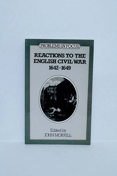 Reactions to the English Civil War, 1642-1649 (Problems in focus series)