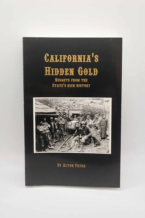 California's Hidden Gold: Nuggets From the State's Rich History by Alton Pryor