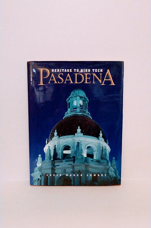 Pasadena: Heritage to High Tech by Lucie Marsh Lowery, Bob Kelly, et al.