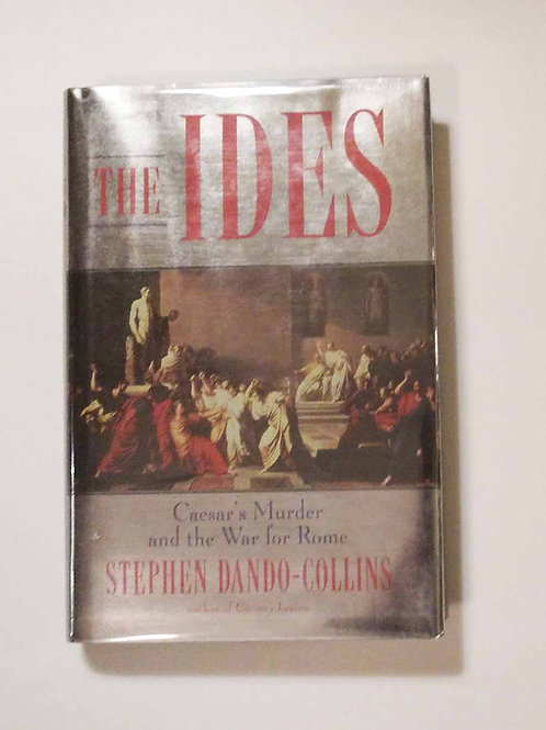 The Ides: Caesar's Murder and the War for Rome by Stephen Dando-Collins