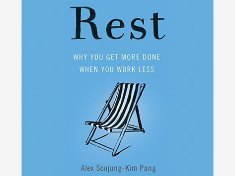 Book Review - Rest:  Why You Get More Done When You Work Less  by Alex Soojung and Kim Pang