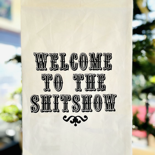 """Dish Towel """"Welcome to the Shitshow"""""""