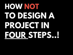 How NOT to design a project in four steps