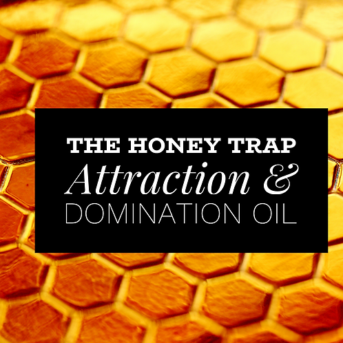 The Honey Trap ( Attraction & Domination Oil)