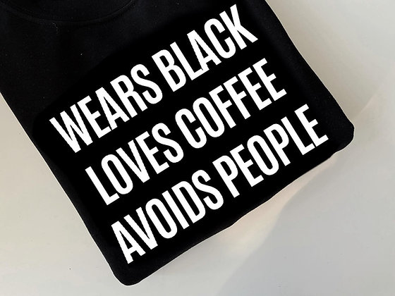 wears black LOVES COFFEE avoids people | crewneck sweatshirt