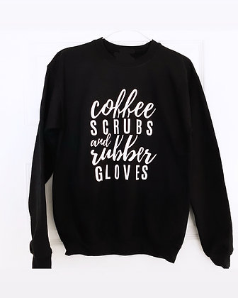 coffee scrubs and RUBBER GLOVES | crewneck sweatshirt