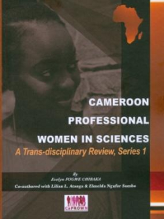 Cameroon Professional Women in Sciences: A Trans-disciplinary Review, Series 1.