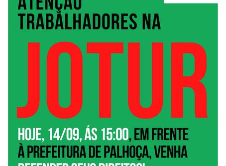 ATO NA JOTUR É HOJE, ÀS 15:00 EM FRENTE A PREFEITURA DE PALHOÇA
