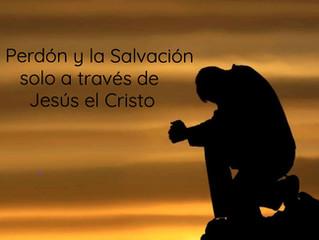 El Perdón y la Salvación solo a través de  Jesús el Cristo