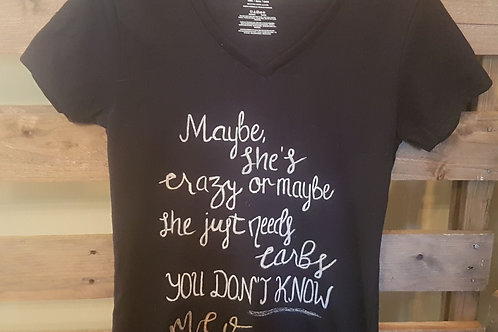 Maybe she's crazy or maybe she just needs carbs Hand Painted T