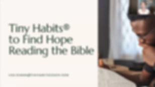 Tiny Habits to find Hope Reading the Bib