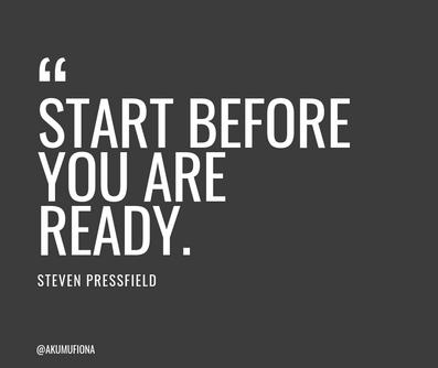 Akumu Fiona - Quotes - Start before ready- Creatives