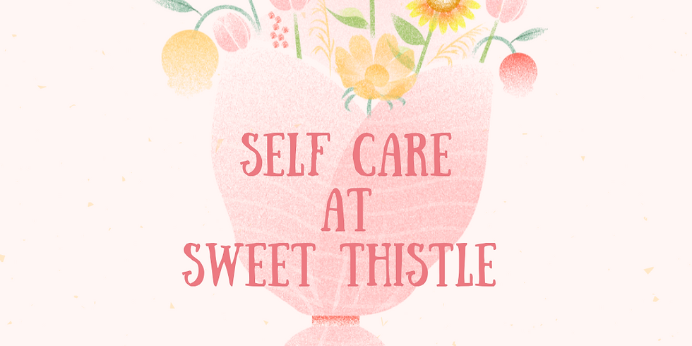 Self Care @ Sweet Thistle