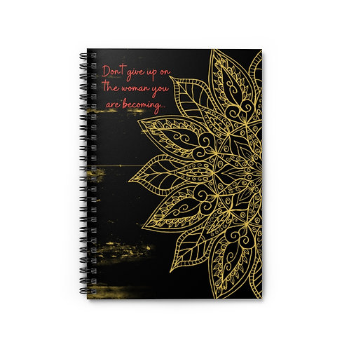 Don't Give Up On The Woman You Are Becoming | Spiral Notebook Ruled Line 5x8