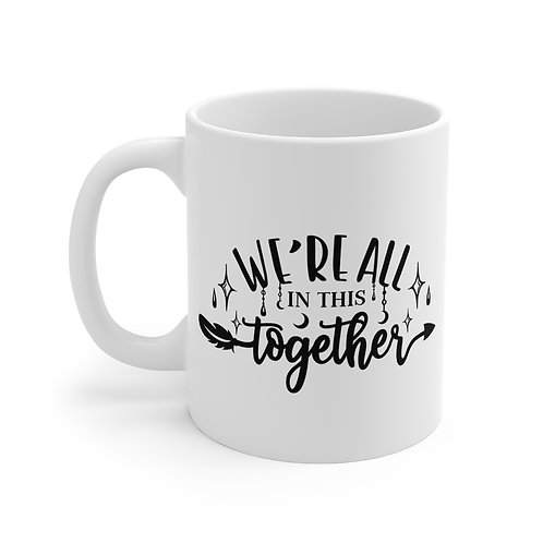 We're All In This Together  | 11oz White Coffee Cup Mug