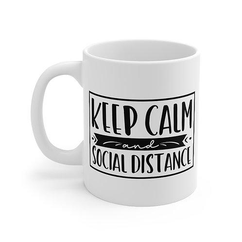Keep Calm And Social Distance    11oz White Coffee Cup Mug