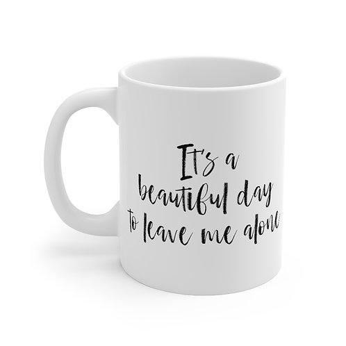 Beautiful Day To Leave Me Alone    11oz White Coffee Cup Mug