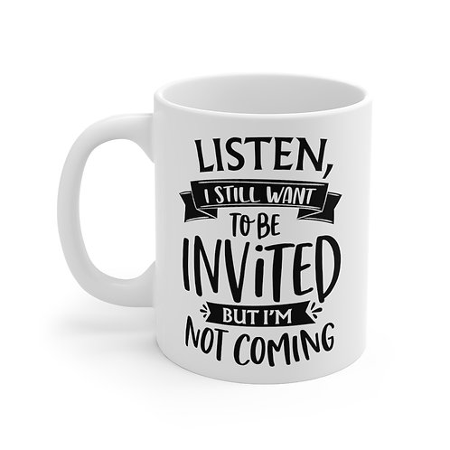 Still Want To Be Invited | 11oz White Coffee Cup Mug