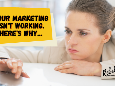 Your Marketing Isn't Working. Here's Why...