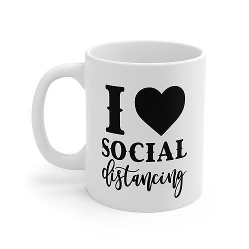 I Love Social Distancing  | 11oz White Coffee Cup Mug