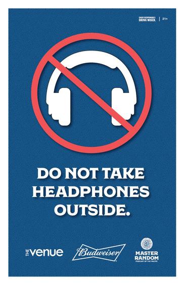 DO NOT TAKE HEADPHONES OUTSIDE