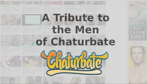 A Tribute to the Men of Chaturbate
