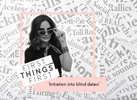 """First Things First: """"Initiation into blind dates!"""""""