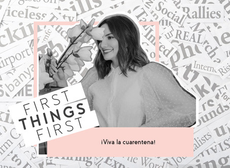 First Things First: ¡Viva la cuarentena!