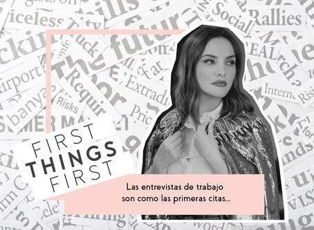 First Things First: Las entrevistas de trabajo son como las primeras citas...