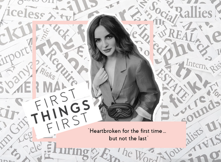 """First Things First: """"Heartbroken for the first time… but not the last"""""""