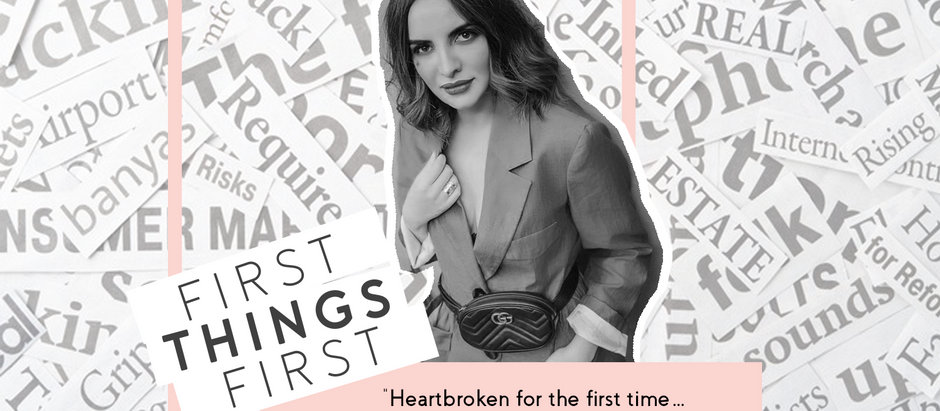 "First Things First: ""Heartbroken for the first time… but not the last"""
