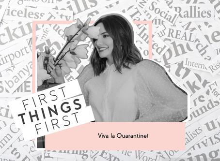 First Things First: Viva la quarantine!