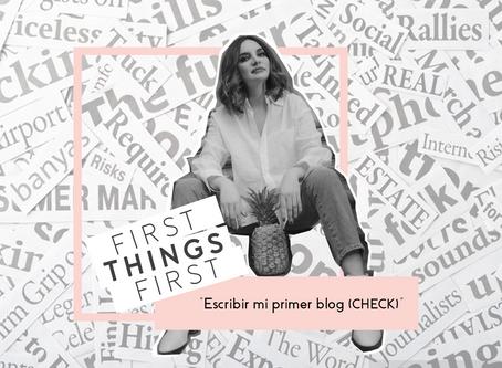 "First Things First: ""Escribir mi primer blog (CHECK)"""