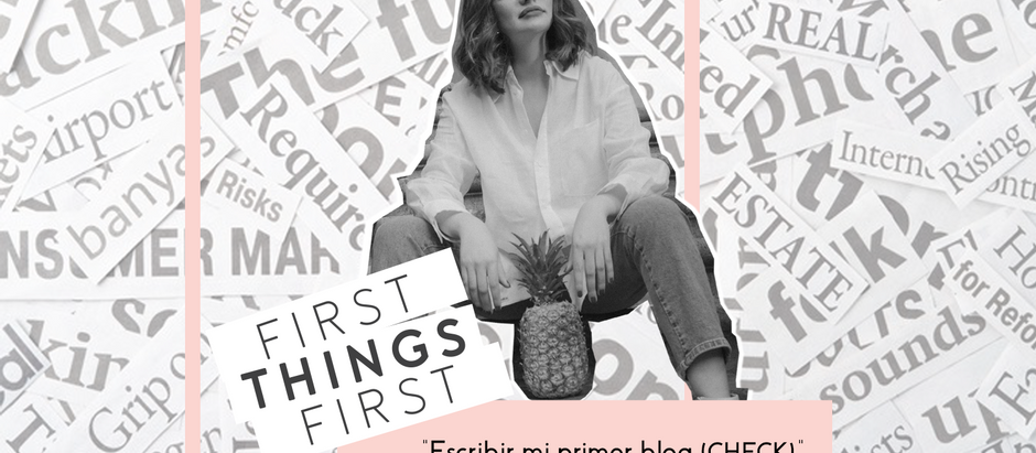 "First Things First: ""Escribir mi primer blog (CHECK)"""