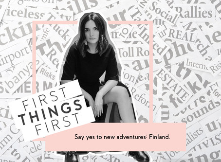 First Things First: Say yes to new adventures: Finland.