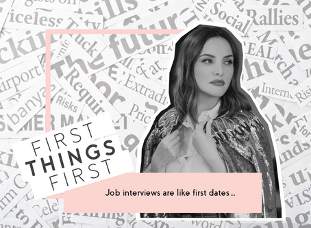 First Things First: Job interviews are like first dates…