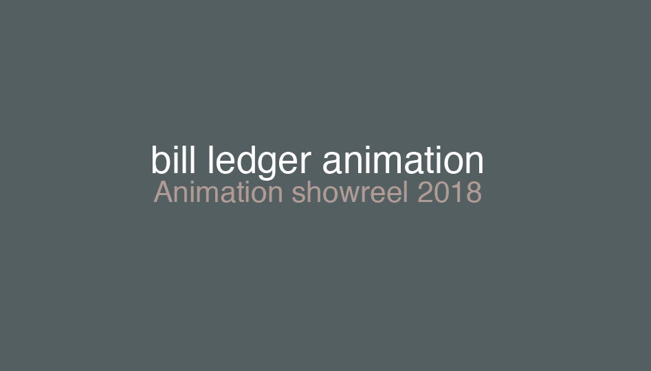 Bill Ledger animation showreel 2018.  Samples of animation 2d and 3d animation