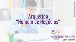"""Inteligência de Mercado e Arquétipos II - Arquétipo """"Homem de Negócios"""""""