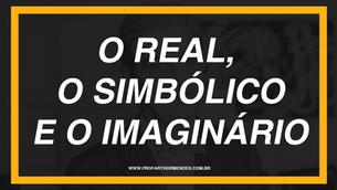 O REAL, O SIMBÓLICO E O IMAGINÁRIO
